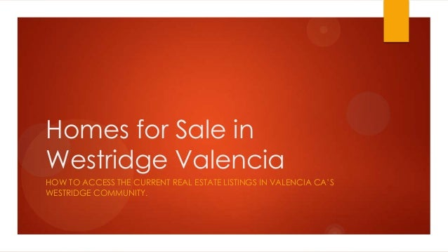 Homes for Sale in Westridge Valencia HOW TO ACCESS THE CURRENT REAL ESTATE LISTINGS IN VALENCIA CA'S WESTRIDGE COMMUNITY.