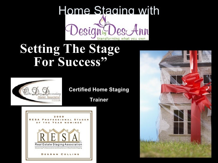 """Home Staging with """" Setting The Stage For Success"""" Certified Home Staging Trainer"""