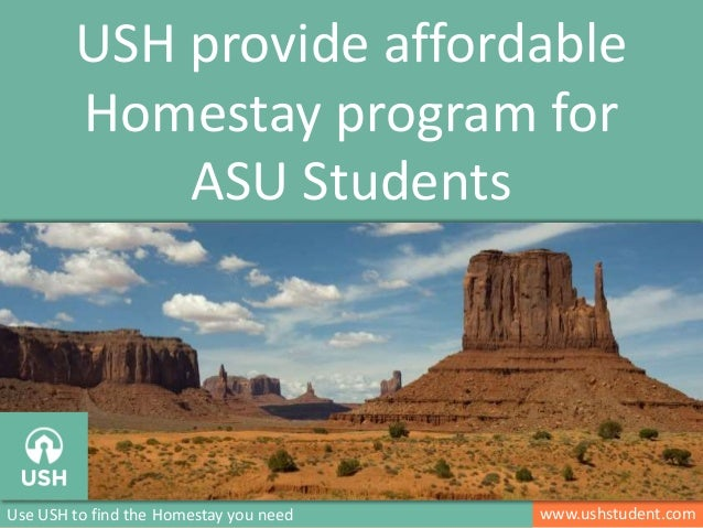 www.ushstudent.comUse USH to find the Homestay you need USH provide affordable Homestay program for ASU Students