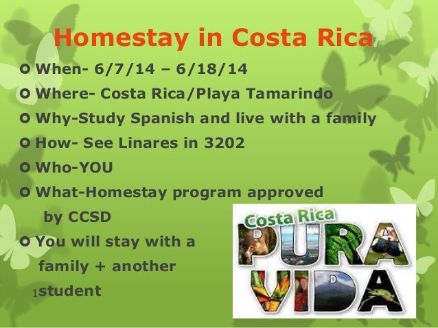 Homestay in Costa Rica  When- 6/7/14 – 6/18/14  Where- Costa Rica/Playa Tamarindo  Why-Study Spanish and live with a fa...