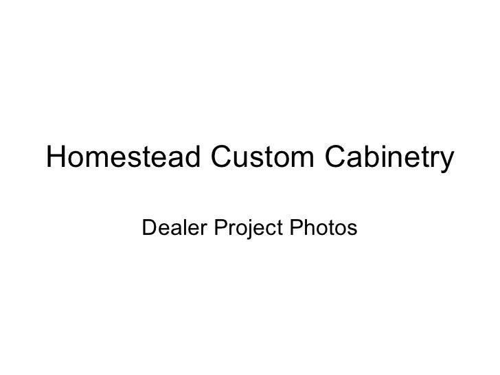 Homestead Custom Cabinetry Dealer Project Photos