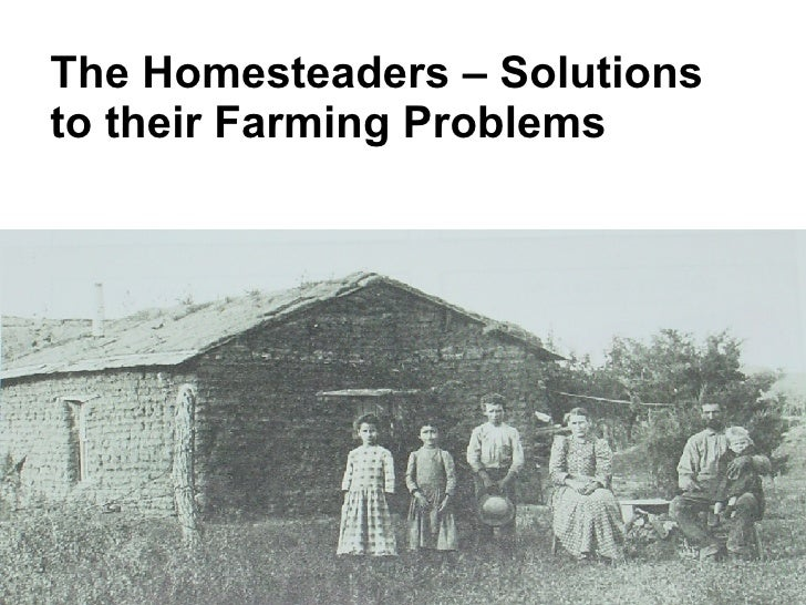 The Homesteaders – Solutions to their Farming Problems
