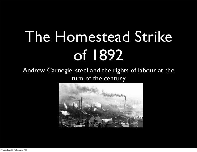 The Homestead Strike                           of 1892                   Andrew Carnegie, steel and the rights of labour a...