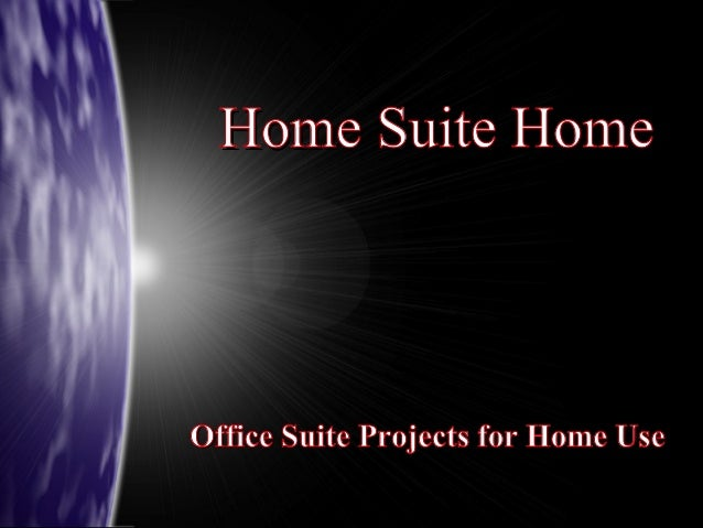 Home Suite Home  Office Suite Projects for Home Use