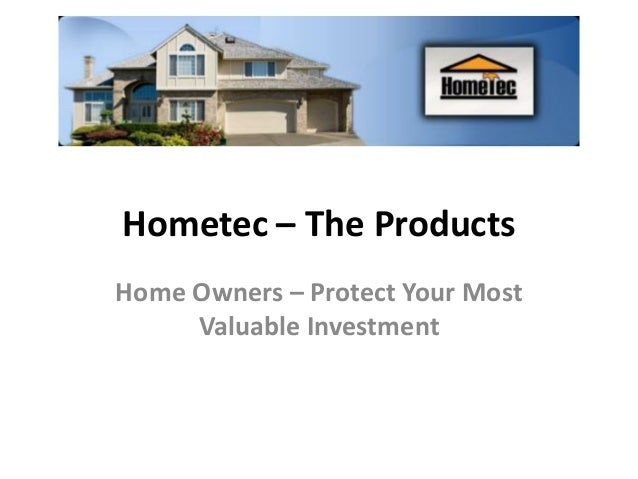 Hometec – The Products Home Owners – Protect Your Most Valuable Investment