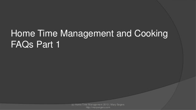Home Time Management and Cooking FAQs Part 1  (c) Home Time Management 2013 | Mary Segers http://marysegers.com