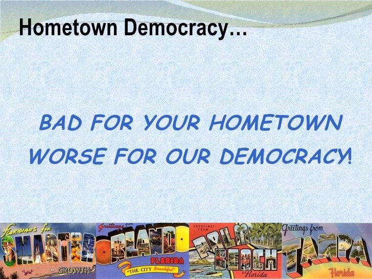 Hometown Democracy… <ul><li>BAD FOR YOUR HOMETOWN </li></ul><ul><li>WORSE FOR OUR DEMOCRACY ! </li></ul>