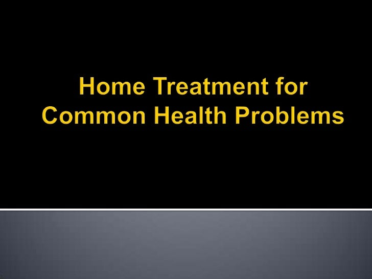 Home Treatment for Common Health Problems<br />