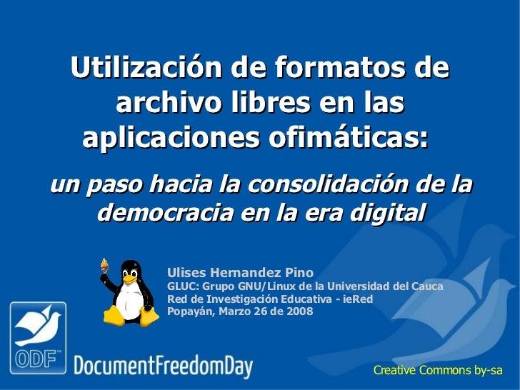 Utilización de formatos de archivo libres en las aplicaciones ofimáticas:    un paso hacia la consolidación de la democrac...