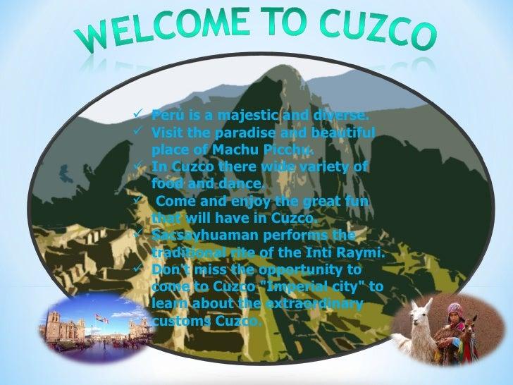 <ul><li>Perú is a majestic and diverse. </li></ul><ul><li>Visit the paradise and beautiful place of Machu Picchu. </li></u...