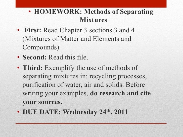 • HOMEWORK: Methods of Separating                        Mixtures• First: Read Chapter 3 sections 3 and 4   (Mixtures of...