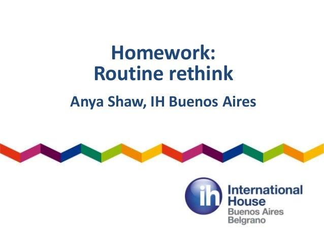 Homework: Routine rethink Anya Shaw, IH Buenos Aires