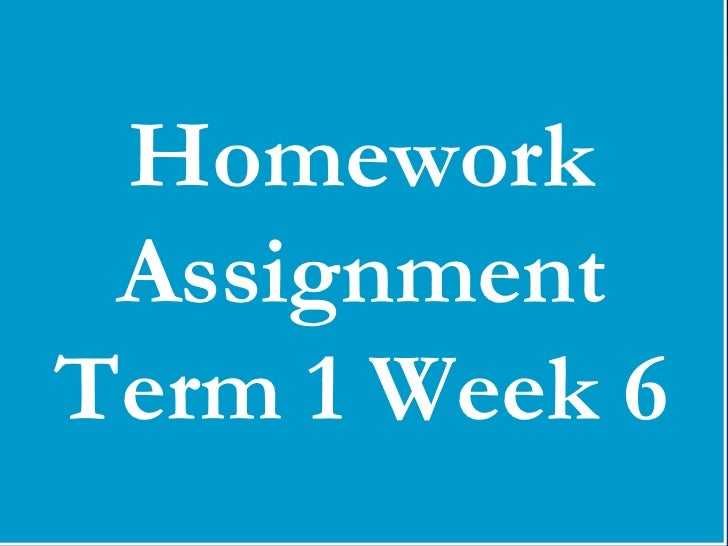 Homework AssignmentTerm 1 Week 6