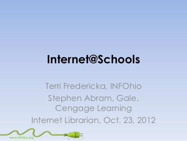 Internet@Schools                 Terri Fredericka, INFOhio                  Stephen Abram, Gale,                    Cengag...