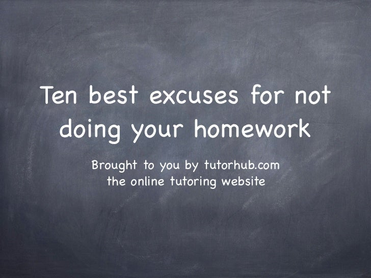 101 excuses for not doing your homework at school