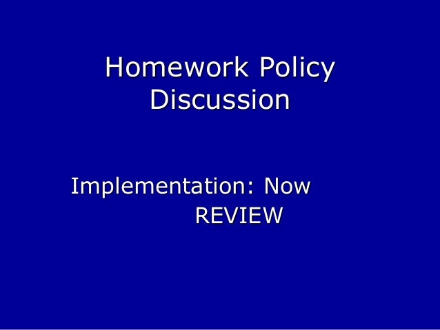 Homework Policy Discussion Implementation: Now REVIEW