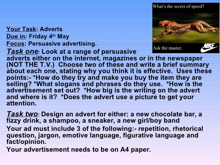 Your Task: AdvertsDue in: Friday 4th MayFocus: Persuasive advertising.Task one: Look at a range of persuasiveadverts eithe...