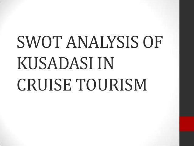 SWOT ANALYSIS OFKUSADASI INCRUISE TOURISM