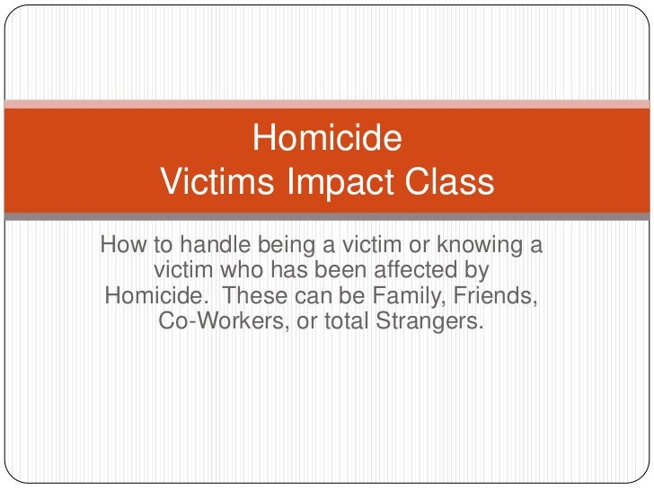 How to handle being a victim or knowing a victim who has been affected by Homicide.  These can be Family, Friends, Co-Work...