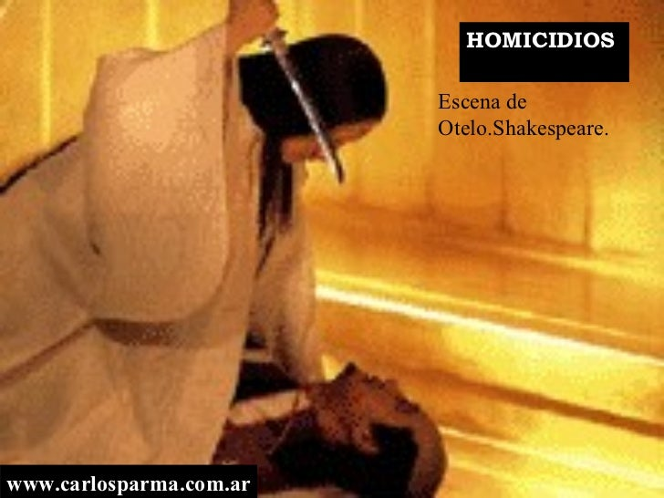 HOMICIDIOS  www.carlosparma.com.ar Escena de Otelo. Shakespeare.