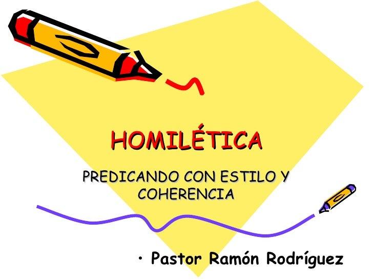 HOMILÉTICAPREDICANDO CON ESTILO Y      COHERENCIA      • Pastor Ramón Rodríguez