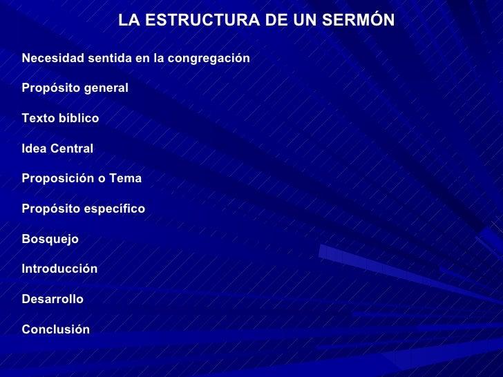 LA ESTRUCTURA DE UN SERMÓNNecesidad sentida en la congregaciónPropósito generalTexto bíblicoIdea CentralProposición o Tema...