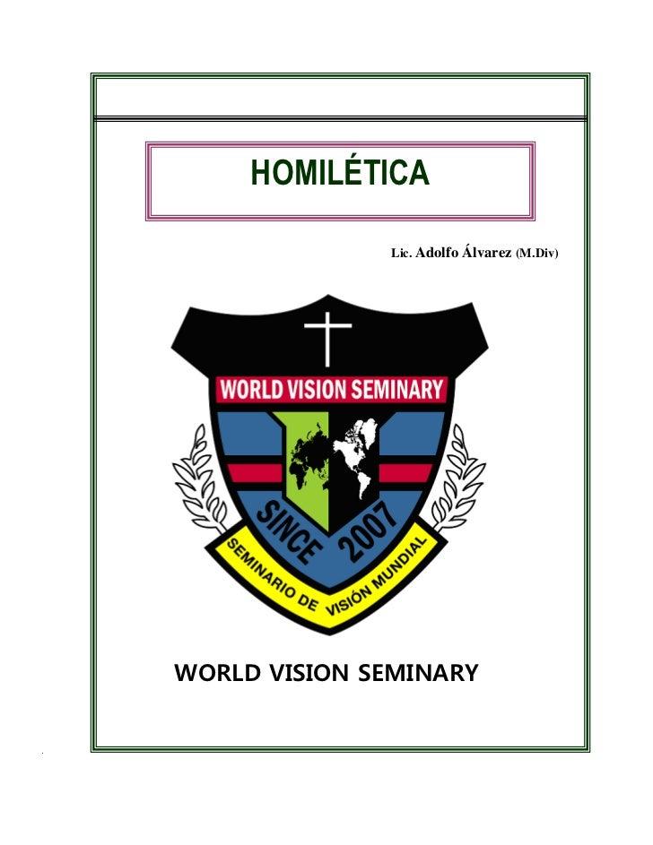 HOMILÉTICA              Lic. Adolfo Á lvarez (M.Div)WORLD VISION SEMINARY