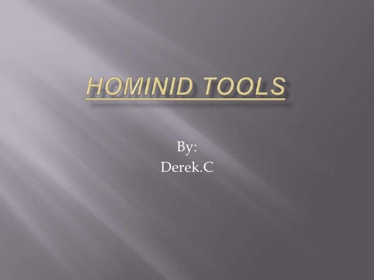 Hominid tools<br />By: <br />Derek.C<br />