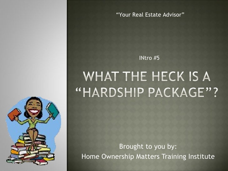 "Brought to you by: Home Ownership Matters Training Institute INtro #5 "" Your Real Estate Advisor"""