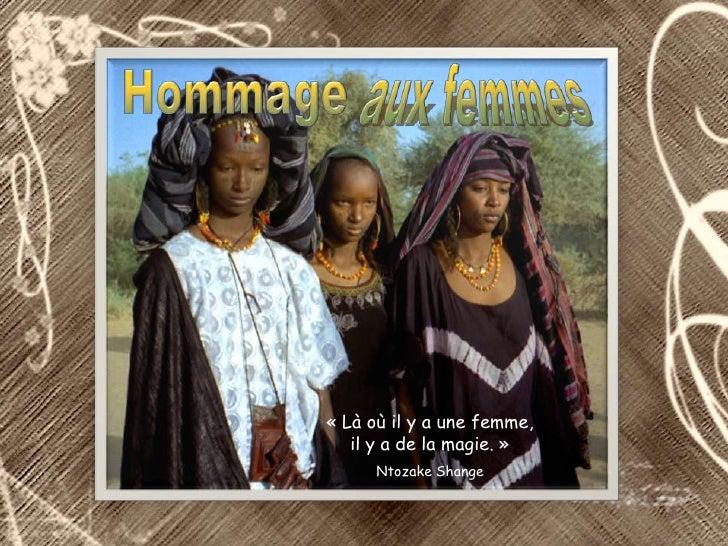 « Là où il y a une femme,   il y a de la magie. »      Ntozake Shange