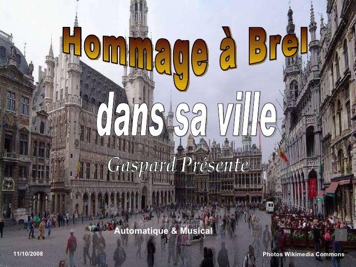 Hommage à Brel Photos Wikimedia Commons   dans sa ville Gaspard Présente 11/10/2008 Automatique & Musical