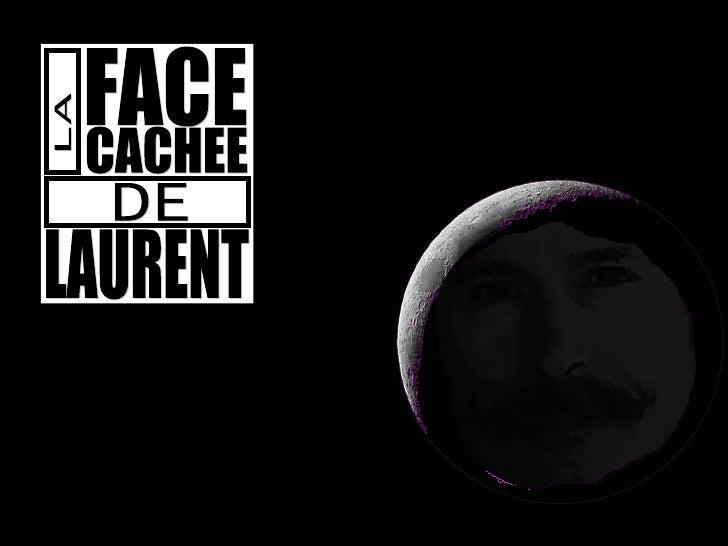 FACE LA DE CACHEE LAURENT