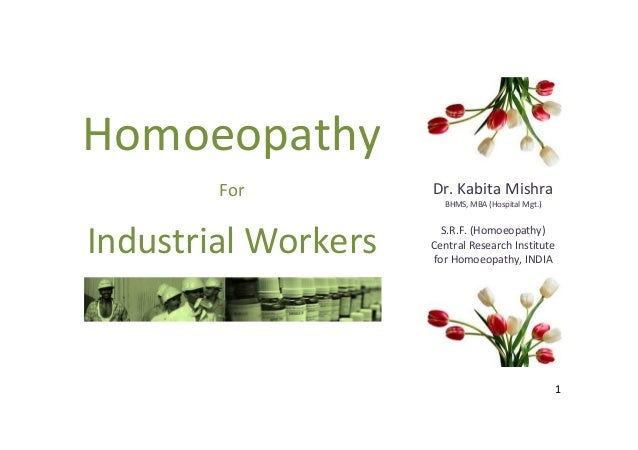 Homoeopathy For  Dr. Kabita Mishra  Industrial Workers  S.R.F. (Homoeopathy) Central Research Institute for Homoeopathy, I...