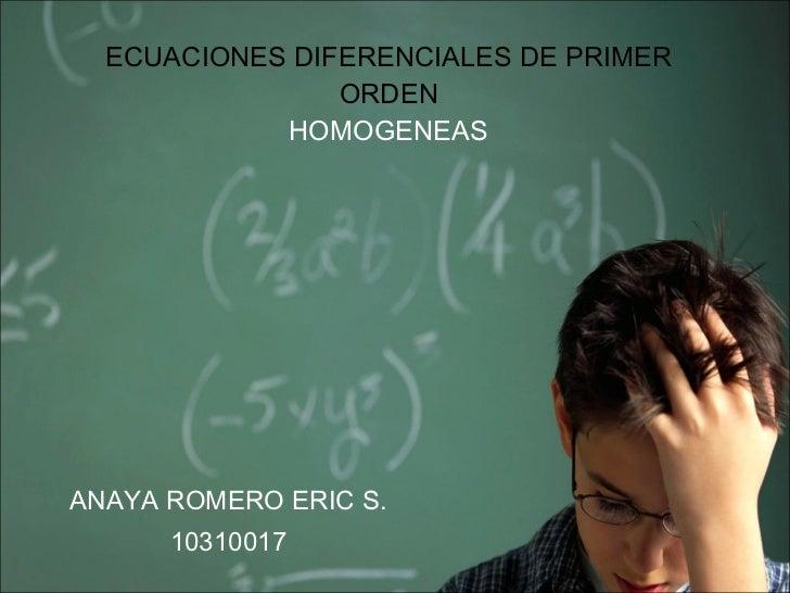 ECUACIONES DIFERENCIALES DE PRIMER ORDEN HOMOGENEAS ANAYA ROMERO ERIC S. 10310017