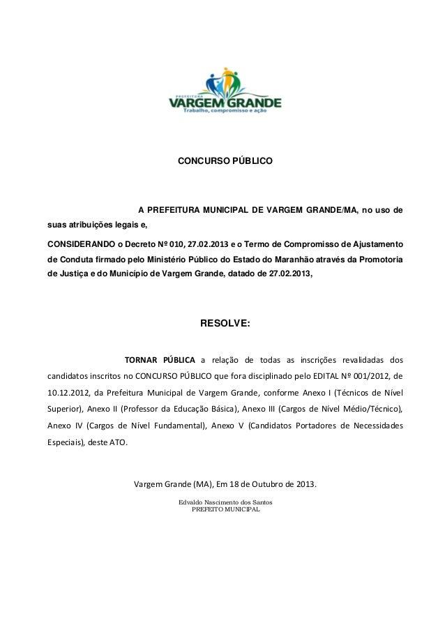 CONCURSO PÚBLICO  A PREFEITURA MUNICIPAL DE VARGEM GRANDE/MA, no uso de suas atribuições legais e, CONSIDERANDO o Decreto ...