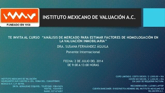 """INSTITUTO MEXICANO DE VALUACIÓN A.C. TE INVITA AL CURSO """"ANÁLISIS DE MERCADO PARA ESTIMAR FACTORES DE HOMOLOGACIÓN EN LA V..."""