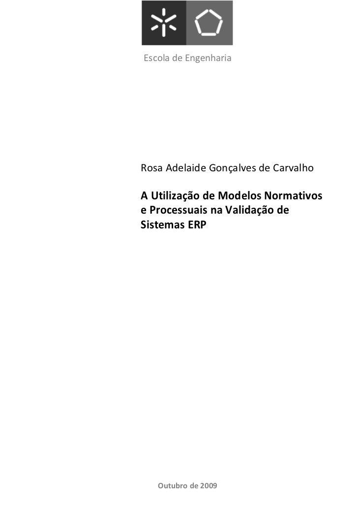 Escola de EngenhariaRosa Adelaide Gonçalves de CarvalhoA Utilização de Modelos Normativose Processuais na Validação deSist...