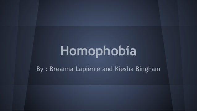 Homophobia By : Breanna Lapierre and Kiesha Bingham