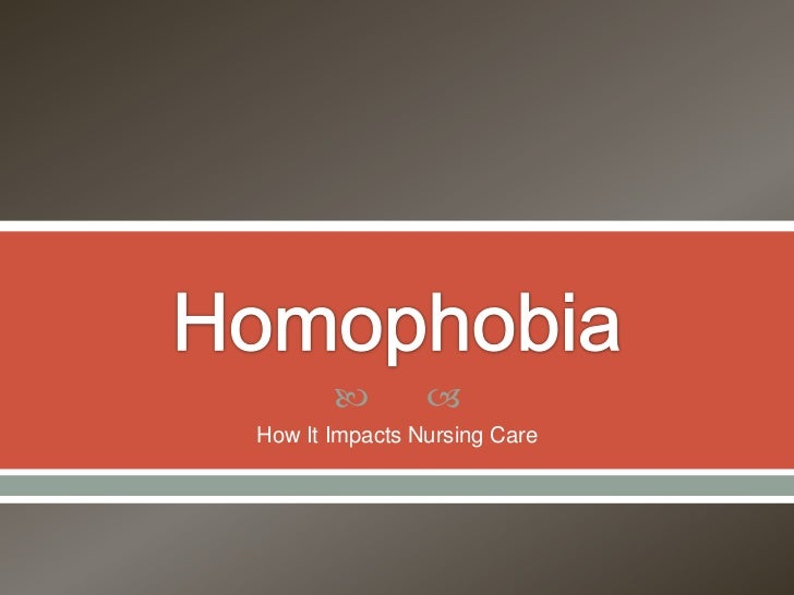 Homophobia<br />How It Impacts Nursing Care<br />