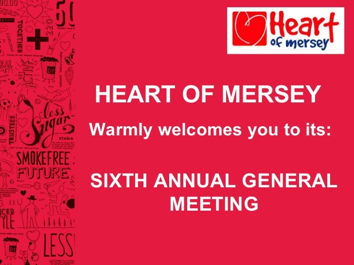HEART OF MERSEY Warmly welcomes you to its: SIXTH ANNUAL GENERAL MEETING