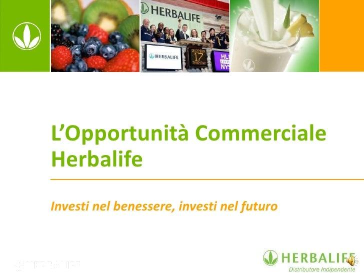 L'Opportunità CommercialeHerbalifeInvesti nel benessere, investi nel futuro