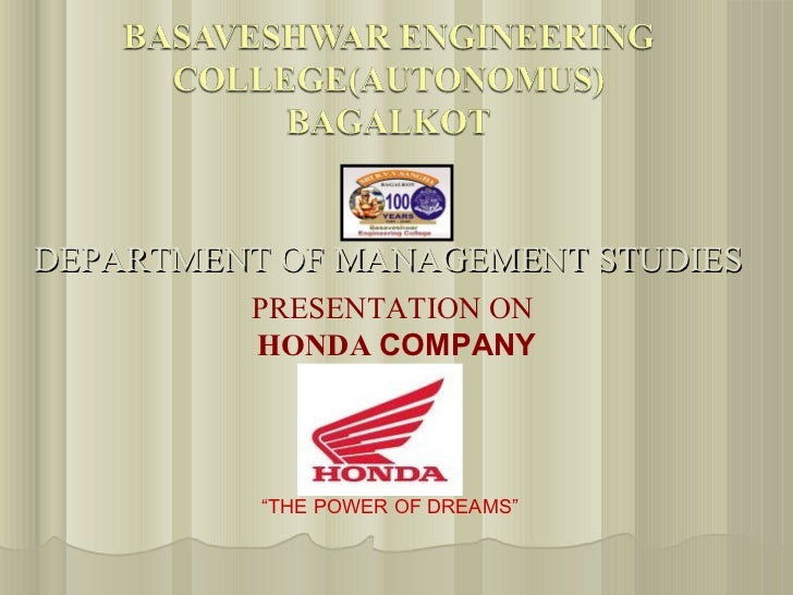 "DEPARTMENT OF MANAGEMENT STUDIES         PRESENTATION ON         HONDA COMPANY          ""THE POWER OF DREAMS"""