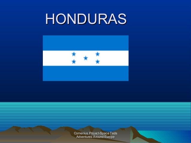 HONDURASHONDURAS Comenius Project-Space TedsComenius Project-Space Teds Adventures Around EuropeAdventures Around Europe