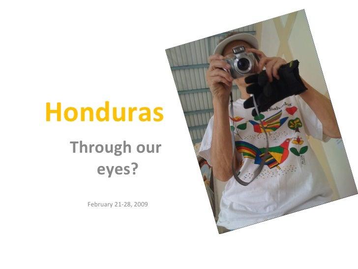 Honduras Through our  eyes? February 21-28, 2009