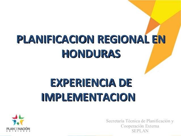Planificación Regional en Honduras. Experiencia de Implementación / Secretaría Técnica de Planificación y Cooperación Externa - SEPLAN