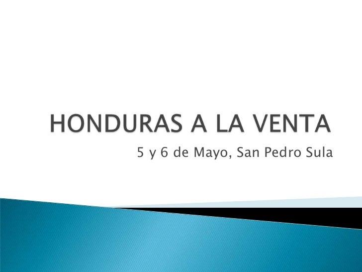HONDURAS A LA VENTA<br />5 y 6 de Mayo, San Pedro Sula<br />