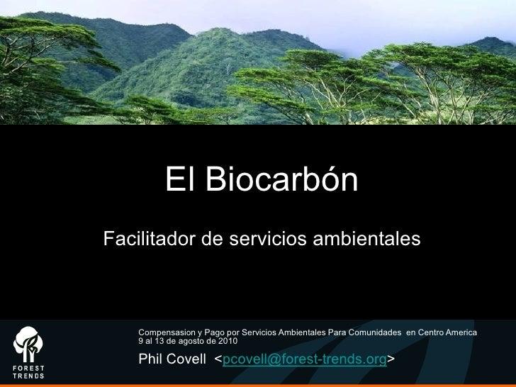 El BiocarbónFacilitador de servicios ambientales    Compensasion y Pago por Servicios Ambientales Para Comunidades en Cent...