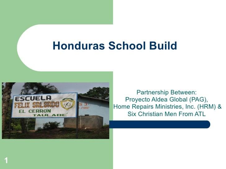 Honduras School Build                        Partnership Between:                  Proyecto Aldea Global (PAG),           ...