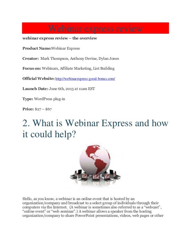Webinar express reviewwebinar express review – the overviewProduct Name:Webinar ExpressCreator: Mark Thompson, Anthony Dev...