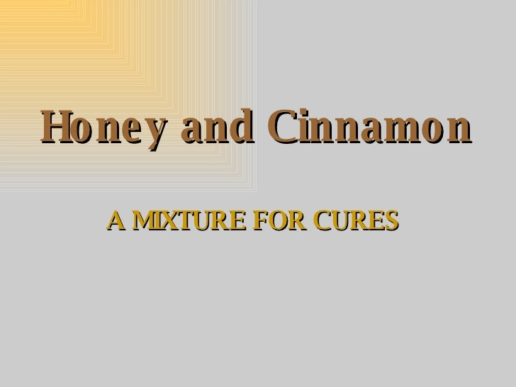 Honey and Cinnamon A MIXTURE FOR CURES